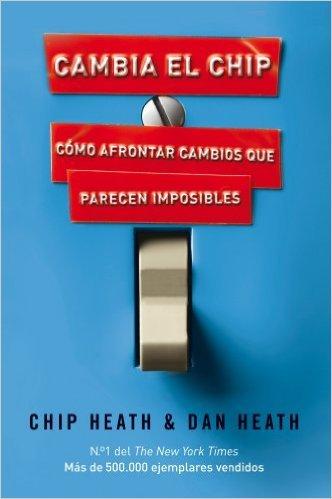 """Portada del libro """"Cambia el chip: Cómo afrontar cambios que parecen imposibles"""" de Chip Heath y Dan Heath"""