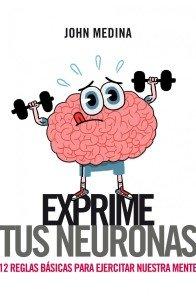 """Exprime tus neuronas"" John Medina"