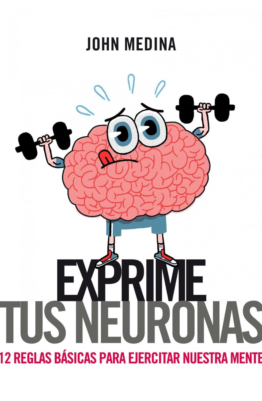 """Portada del libro """"Exprime tus neuronas"""" de John Medina"""