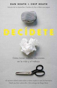 """Libro """"Decídete"""" de Dan Heath y Chip Heath"""