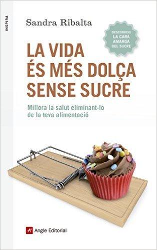 """Portada del libro """"La vida és més dolça sense sucre"""" de Sandra Ribalta"""
