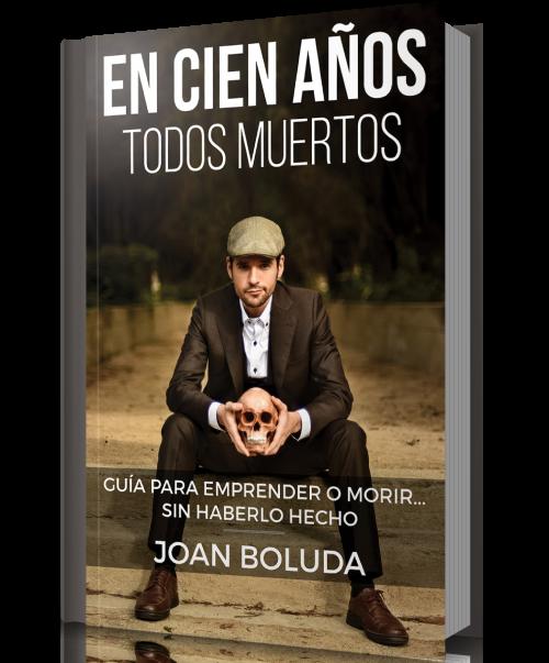 """Libro """"En cien años todos muertos: Guía para emprender... sin haberlo hecho"""" de Joan Boluda"""