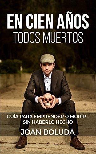 """Portada del libro """"En cien años todos muertos: Guía para emprender o morir... sin haberlo hecho"""" de Joan Boluda"""
