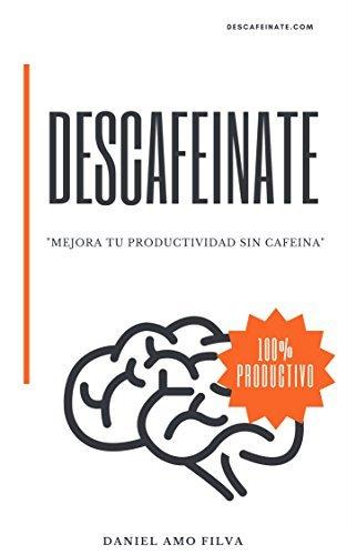 """Libro """"Descafeínate: Mejora tu productividad sin cafeína"""" de Dani Amo"""