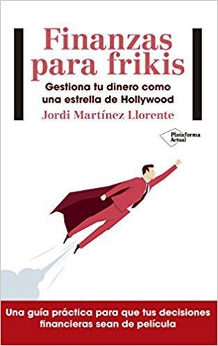 """Libro """"Finanzas para frikis"""" de Jordi Martínez Llorente"""