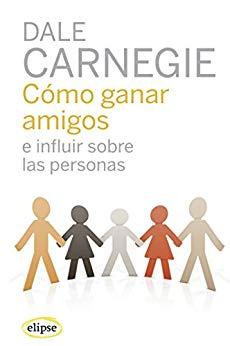 """Libro """"Cómo ganar amigos e inluir sobre las personas"""" de Dale Carnegie"""
