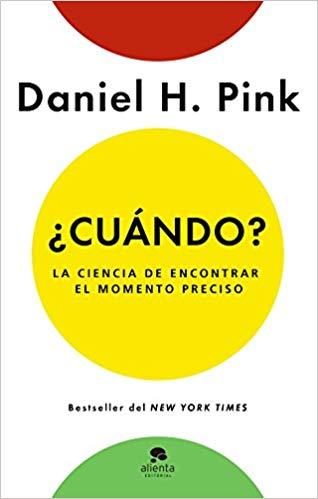 """Libro """"¿Cuándo?: La ciencia de encontrar el momento preciso"""" de Daniel H. Pink"""