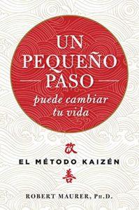 """Libro """"Un pequeño paso puede cambiar tu vida. El método Kaizen"""" de Robert Maurer"""