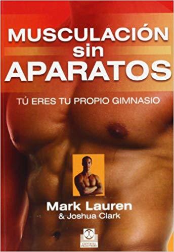 """Libro """"Musculación sin aparatos. Tú eres tu propio gimnasio"""" de Mark Lauren y Joshua Clark"""