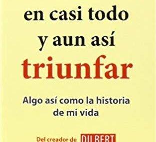 """Libro """"Cómo Fracasar En Casi Todo Y Aun Así Triunfar"""" de Scott Adams"""